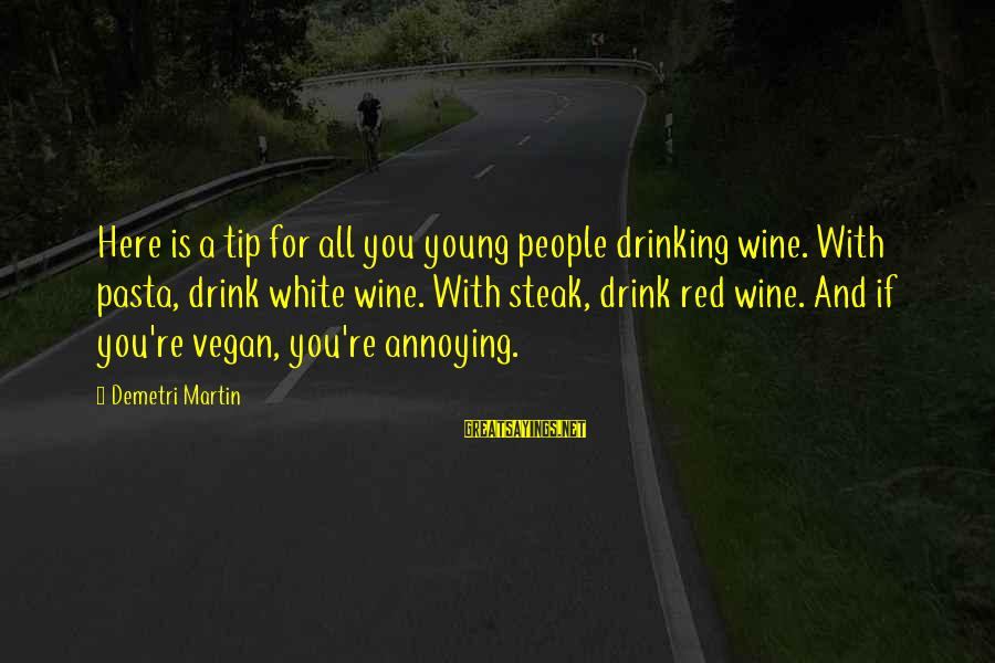 White Wine Sayings By Demetri Martin: Here is a tip for all you young people drinking wine. With pasta, drink white