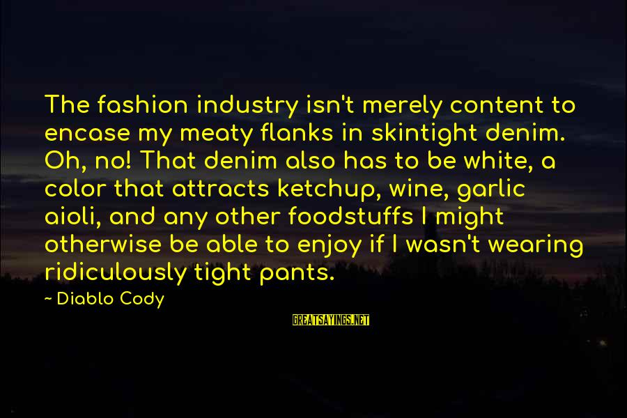White Wine Sayings By Diablo Cody: The fashion industry isn't merely content to encase my meaty flanks in skintight denim. Oh,