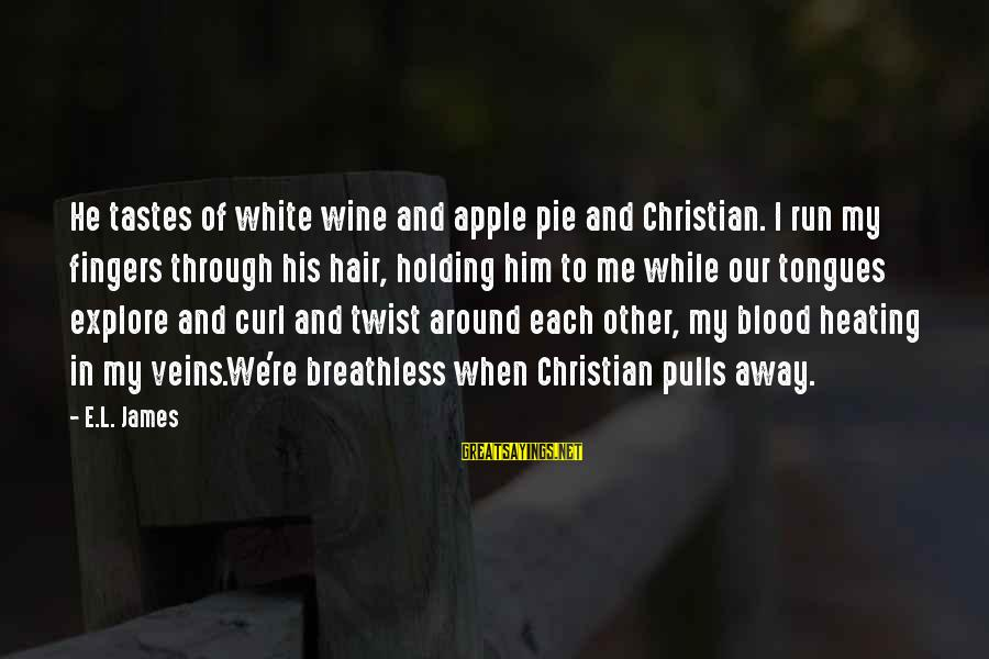 White Wine Sayings By E.L. James: He tastes of white wine and apple pie and Christian. I run my fingers through