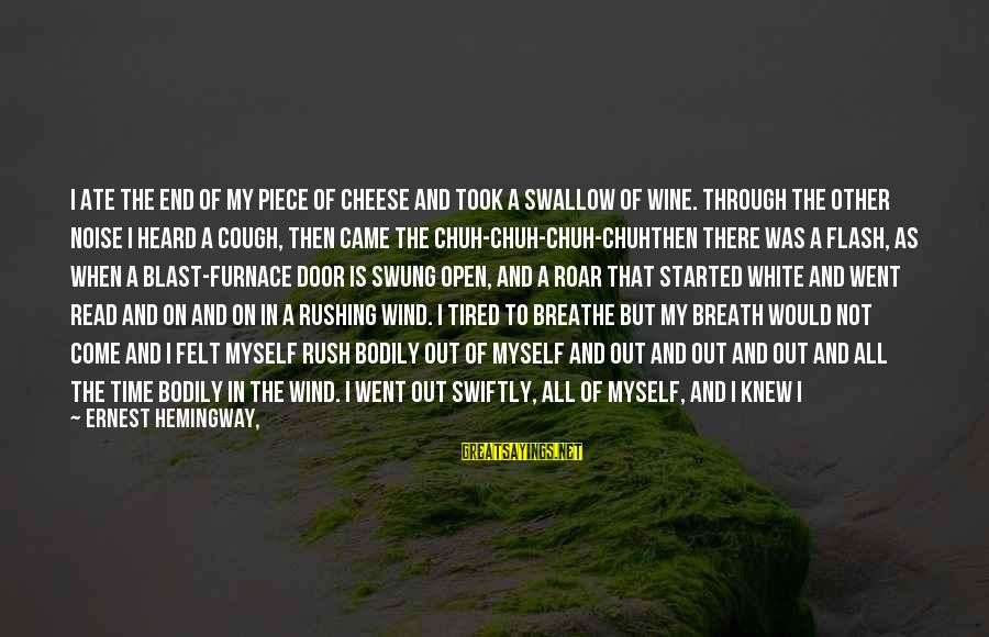 White Wine Sayings By Ernest Hemingway,: I ate the end of my piece of cheese and took a swallow of wine.