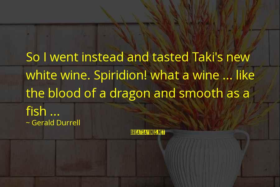 White Wine Sayings By Gerald Durrell: So I went instead and tasted Taki's new white wine. Spiridion! what a wine ...