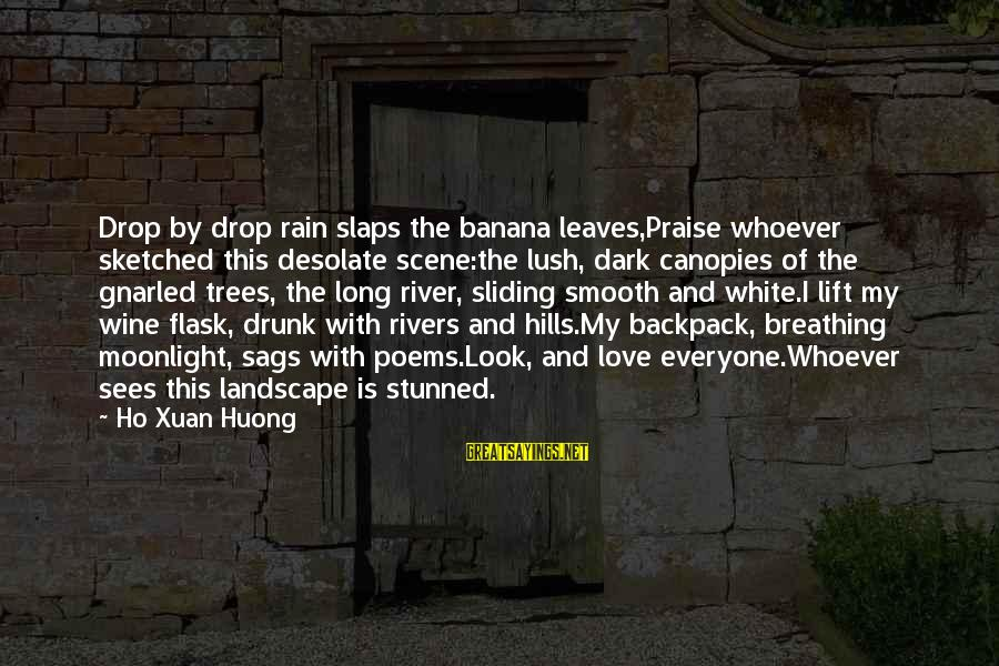 White Wine Sayings By Ho Xuan Huong: Drop by drop rain slaps the banana leaves,Praise whoever sketched this desolate scene:the lush, dark