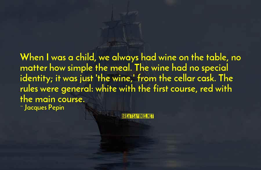 White Wine Sayings By Jacques Pepin: When I was a child, we always had wine on the table, no matter how