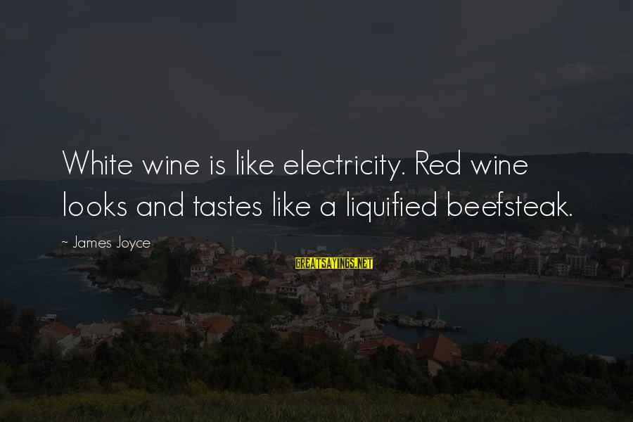 White Wine Sayings By James Joyce: White wine is like electricity. Red wine looks and tastes like a liquified beefsteak.