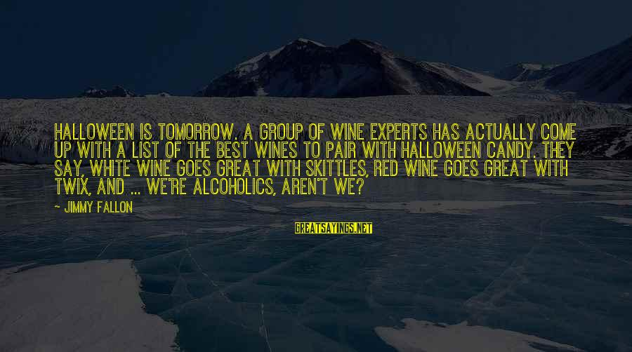 White Wine Sayings By Jimmy Fallon: Halloween is tomorrow. A group of wine experts has actually come up with a list