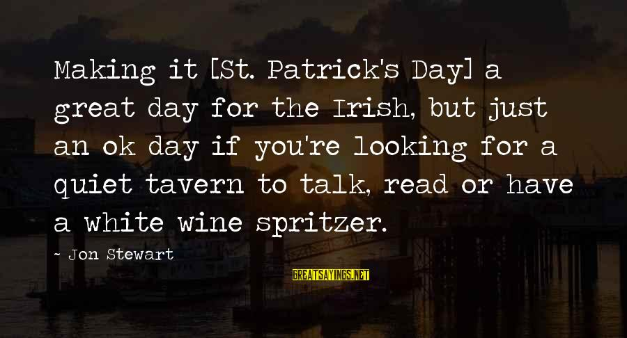 White Wine Sayings By Jon Stewart: Making it [St. Patrick's Day] a great day for the Irish, but just an ok