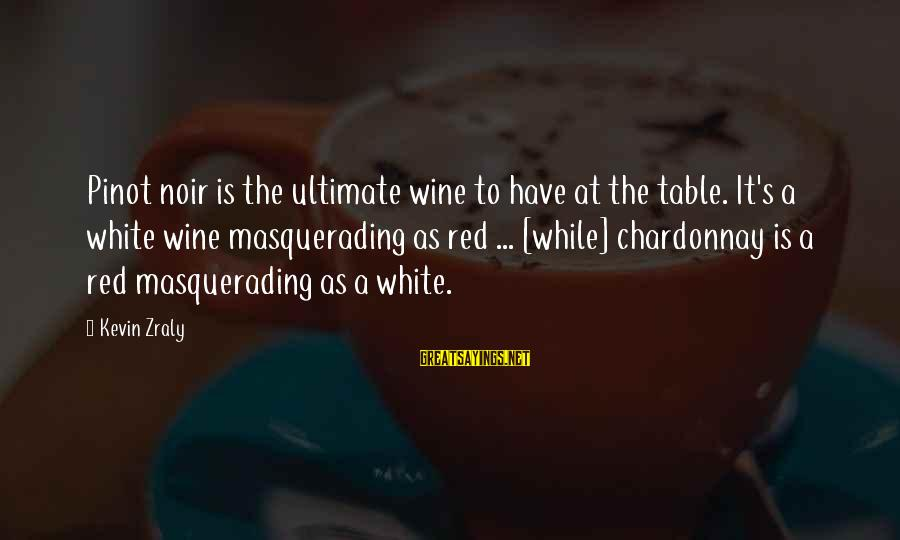 White Wine Sayings By Kevin Zraly: Pinot noir is the ultimate wine to have at the table. It's a white wine