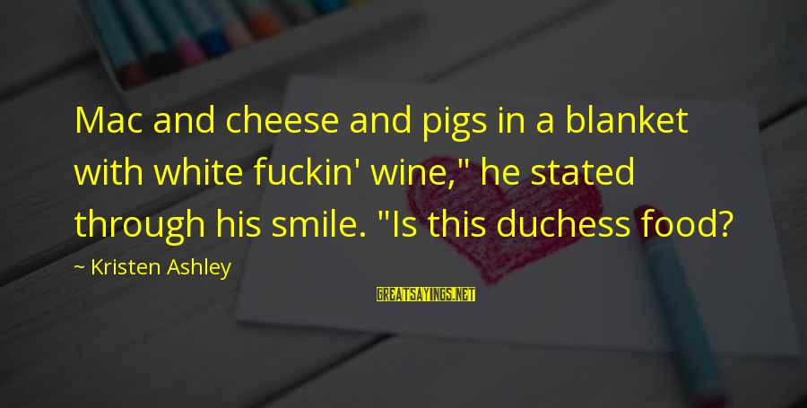 """White Wine Sayings By Kristen Ashley: Mac and cheese and pigs in a blanket with white fuckin' wine,"""" he stated through"""