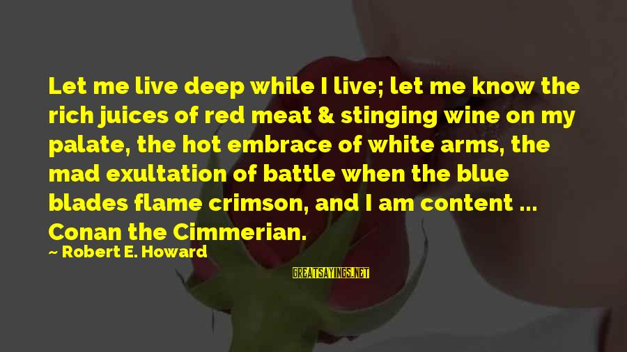 White Wine Sayings By Robert E. Howard: Let me live deep while I live; let me know the rich juices of red