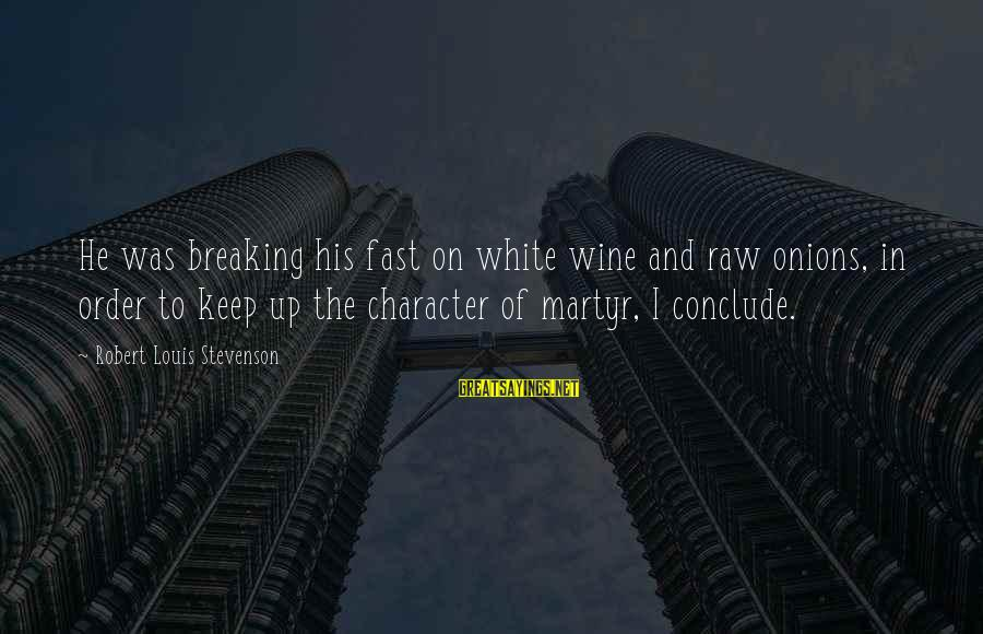 White Wine Sayings By Robert Louis Stevenson: He was breaking his fast on white wine and raw onions, in order to keep
