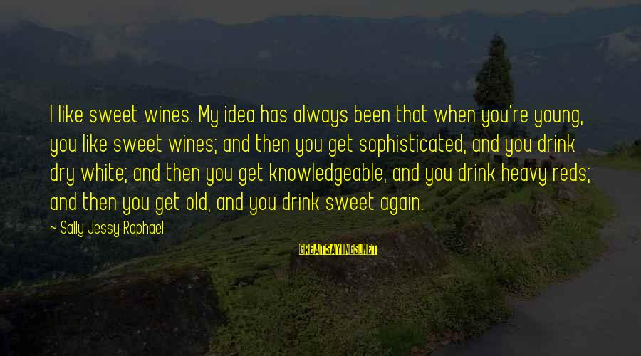 White Wine Sayings By Sally Jessy Raphael: I like sweet wines. My idea has always been that when you're young, you like