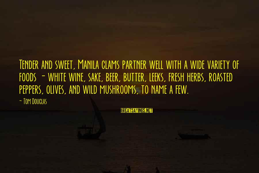 White Wine Sayings By Tom Douglas: Tender and sweet, Manila clams partner well with a wide variety of foods - white