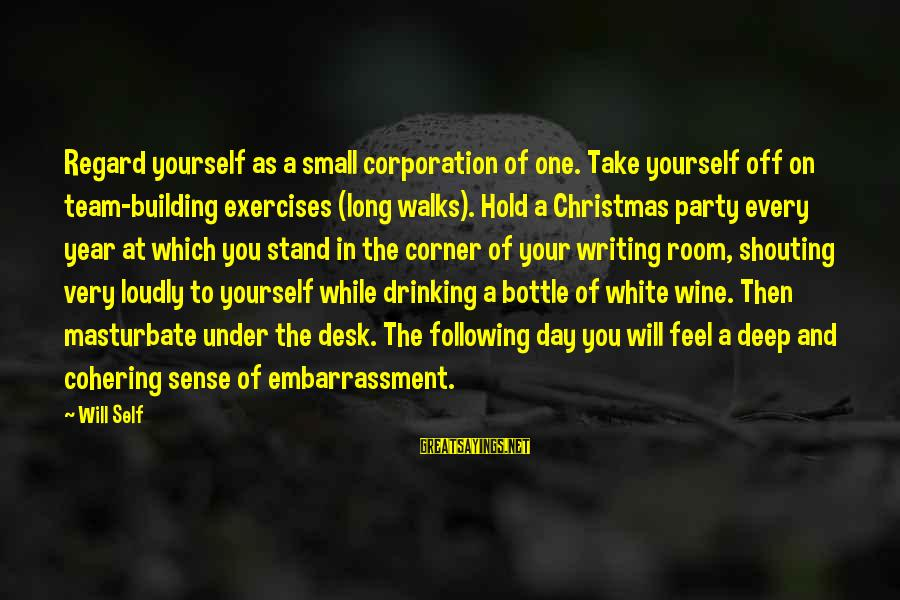 White Wine Sayings By Will Self: Regard yourself as a small corporation of one. Take yourself off on team-building exercises (long