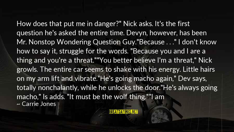 "White Wolf Sayings By Carrie Jones: How does that put me in danger?"" Nick asks. It's the first question he's asked"