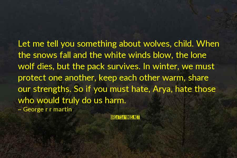 White Wolf Sayings By George R R Martin: Let me tell you something about wolves, child. When the snows fall and the white