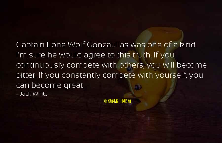 White Wolf Sayings By Jack White: Captain Lone Wolf Gonzaullas was one of a kind. I'm sure he would agree to