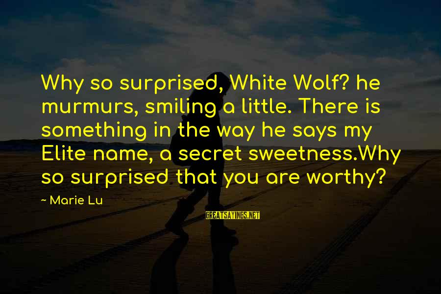 White Wolf Sayings By Marie Lu: Why so surprised, White Wolf? he murmurs, smiling a little. There is something in the