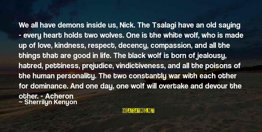 White Wolf Sayings By Sherrilyn Kenyon: We all have demons inside us, Nick. The Tsalagi have an old saying - every