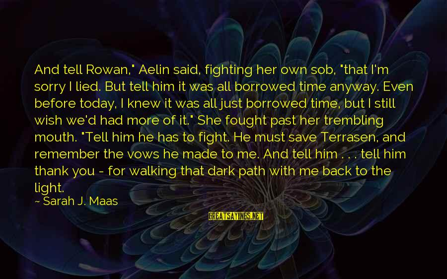"""Whitethorn Sayings By Sarah J. Maas: And tell Rowan,"""" Aelin said, fighting her own sob, """"that I'm sorry I lied. But"""