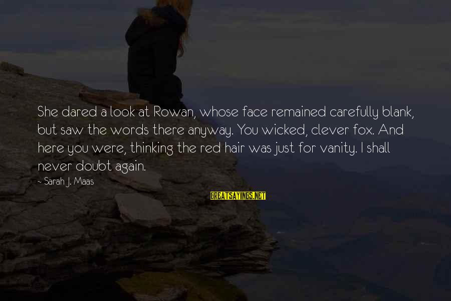 Whitethorn Sayings By Sarah J. Maas: She dared a look at Rowan, whose face remained carefully blank, but saw the words