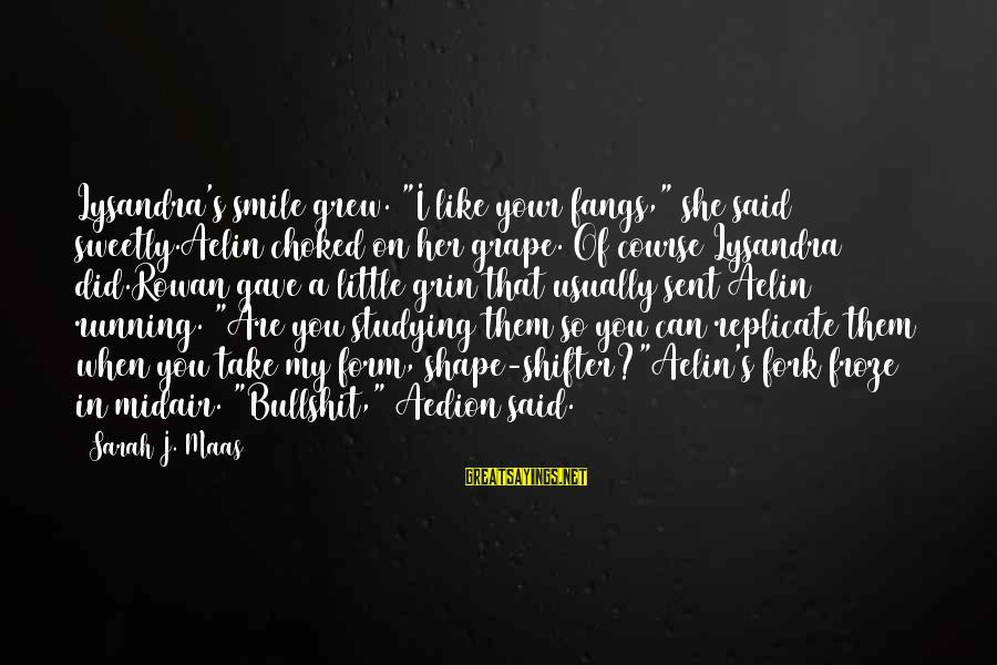 "Whitethorn Sayings By Sarah J. Maas: Lysandra's smile grew. ""I like your fangs,"" she said sweetly.Aelin choked on her grape. Of"