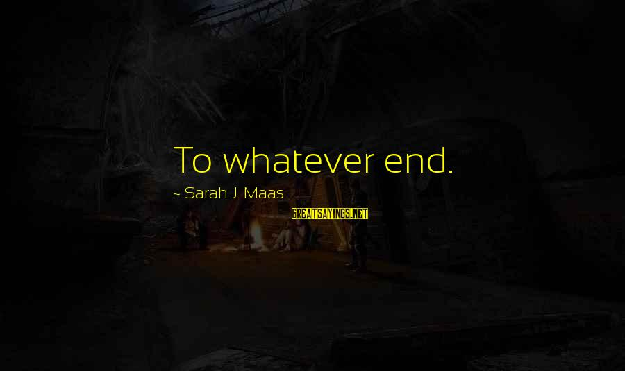 Whitethorn Sayings By Sarah J. Maas: To whatever end.
