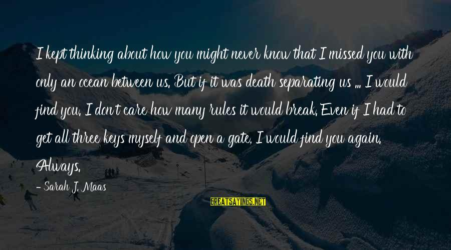 Whitethorn Sayings By Sarah J. Maas: I kept thinking about how you might never know that I missed you with only
