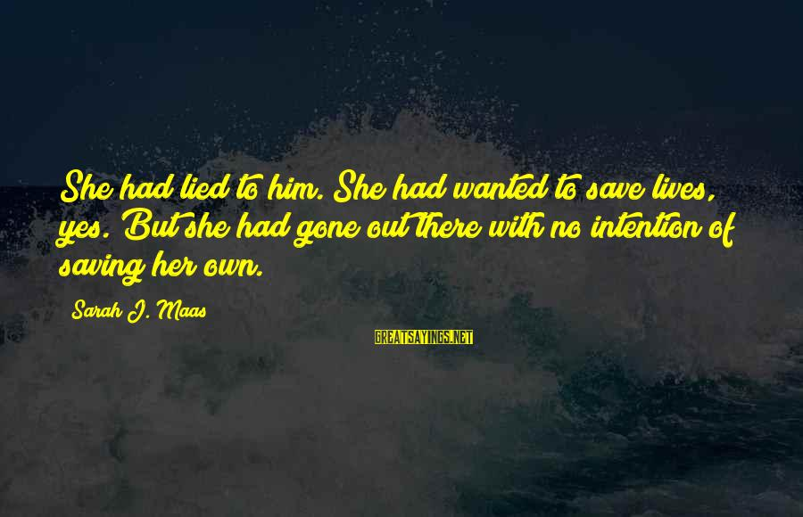 Whitethorn Sayings By Sarah J. Maas: She had lied to him. She had wanted to save lives, yes. But she had