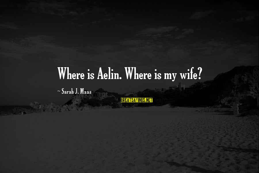 Whitethorn Sayings By Sarah J. Maas: Where is Aelin. Where is my wife?