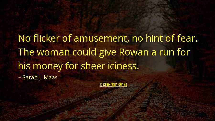 Whitethorn Sayings By Sarah J. Maas: No flicker of amusement, no hint of fear. The woman could give Rowan a run