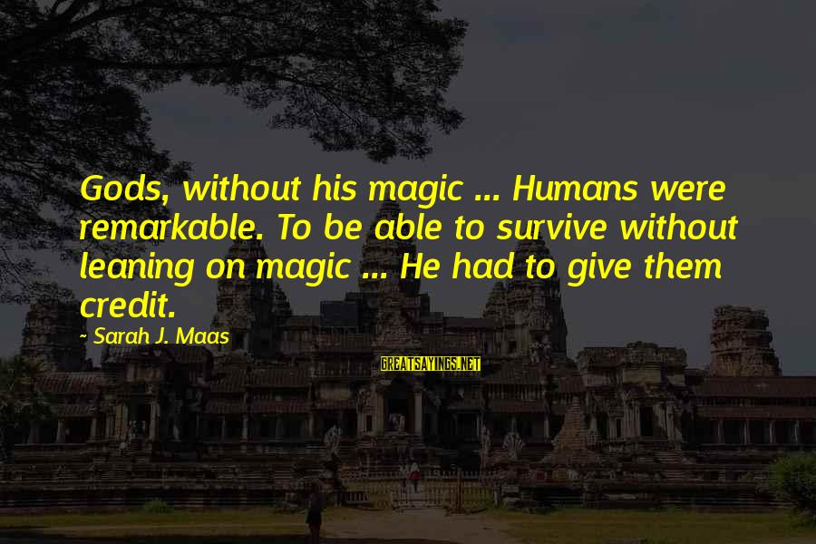 Whitethorn Sayings By Sarah J. Maas: Gods, without his magic ... Humans were remarkable. To be able to survive without leaning