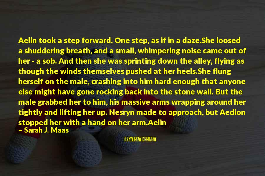 Whitethorn Sayings By Sarah J. Maas: Aelin took a step forward. One step, as if in a daze.She loosed a shuddering