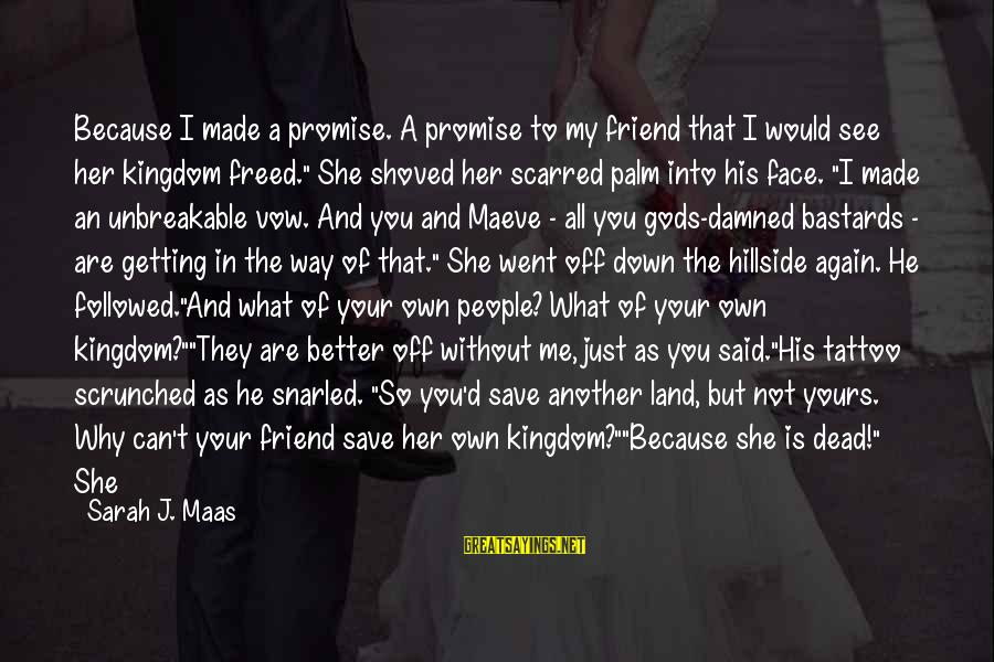 Whitethorn Sayings By Sarah J. Maas: Because I made a promise. A promise to my friend that I would see her