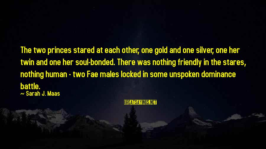 Whitethorn Sayings By Sarah J. Maas: The two princes stared at each other, one gold and one silver, one her twin