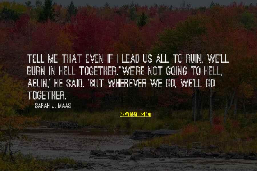 Whitethorn Sayings By Sarah J. Maas: Tell me that even if I lead us all to ruin, we'll burn in hell