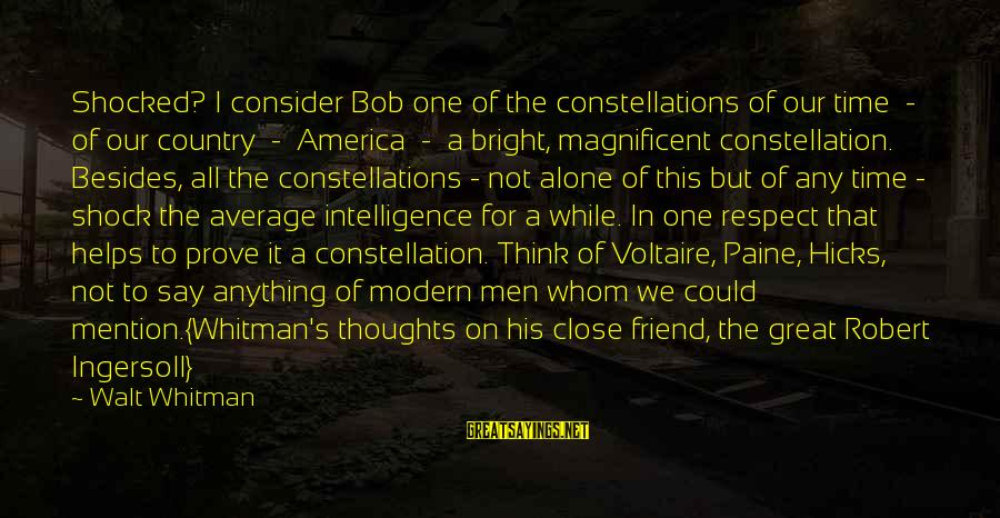 Whitman Friendship Sayings By Walt Whitman: Shocked? I consider Bob one of the constellations of our time - of our country