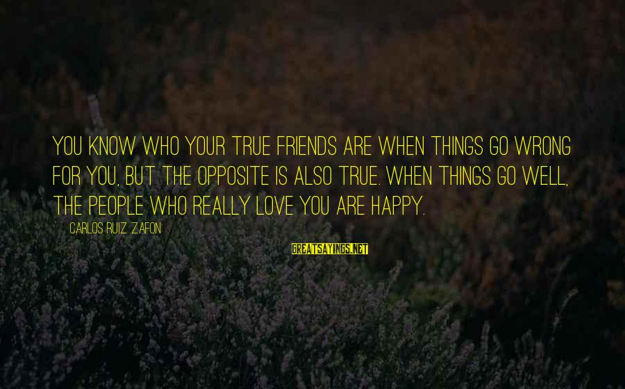 Who Are True Friends Sayings By Carlos Ruiz Zafon: You know who your true friends are when things go wrong for you, but the