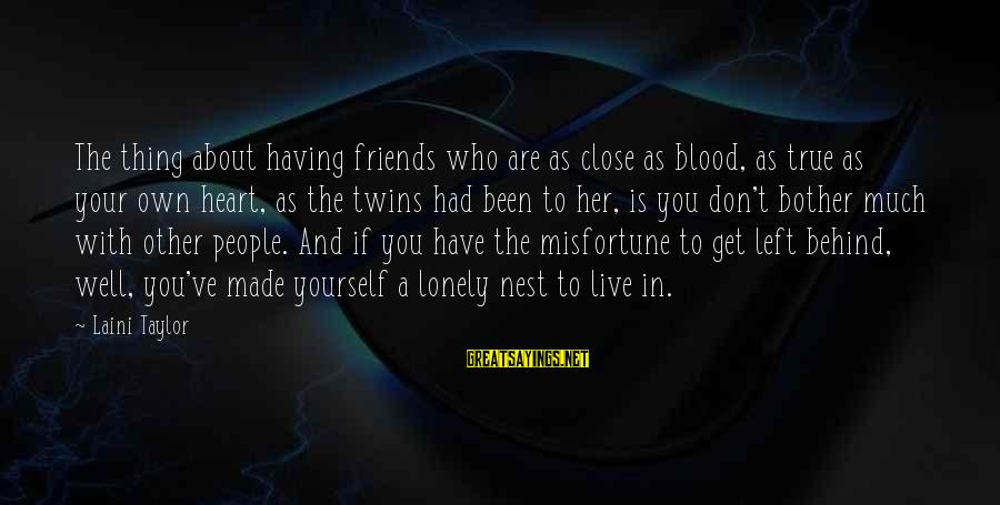Who Are True Friends Sayings By Laini Taylor: The thing about having friends who are as close as blood, as true as your