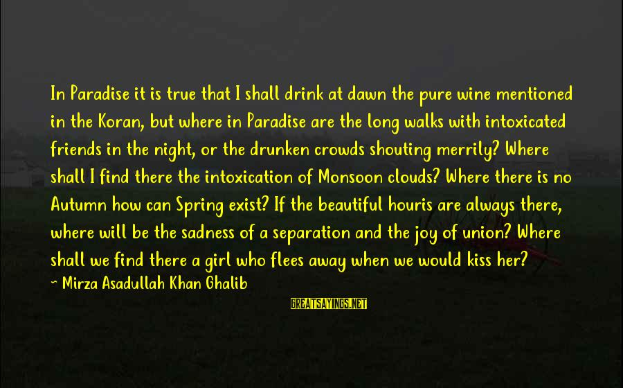 Who Are True Friends Sayings By Mirza Asadullah Khan Ghalib: In Paradise it is true that I shall drink at dawn the pure wine mentioned