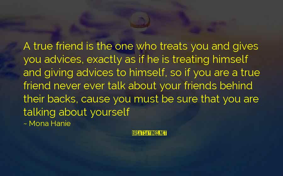 Who Are True Friends Sayings By Mona Hanie: A true friend is the one who treats you and gives you advices, exactly as