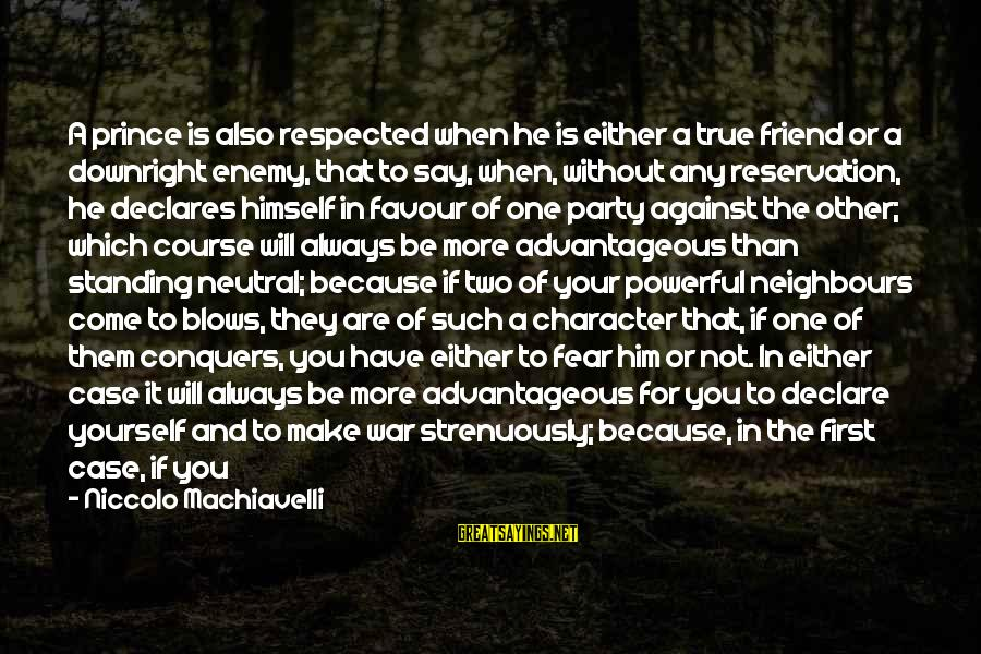 Who Are True Friends Sayings By Niccolo Machiavelli: A prince is also respected when he is either a true friend or a downright