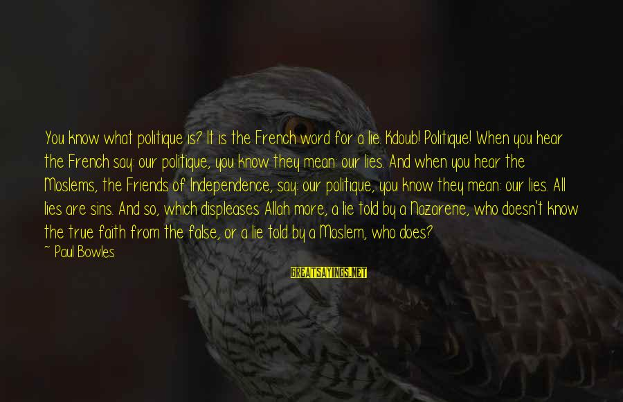 Who Are True Friends Sayings By Paul Bowles: You know what politique is? It is the French word for a lie. Kdoub! Politique!