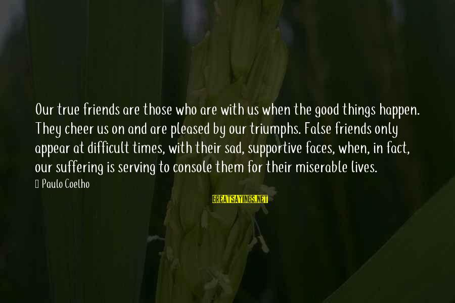 Who Are True Friends Sayings By Paulo Coelho: Our true friends are those who are with us when the good things happen. They