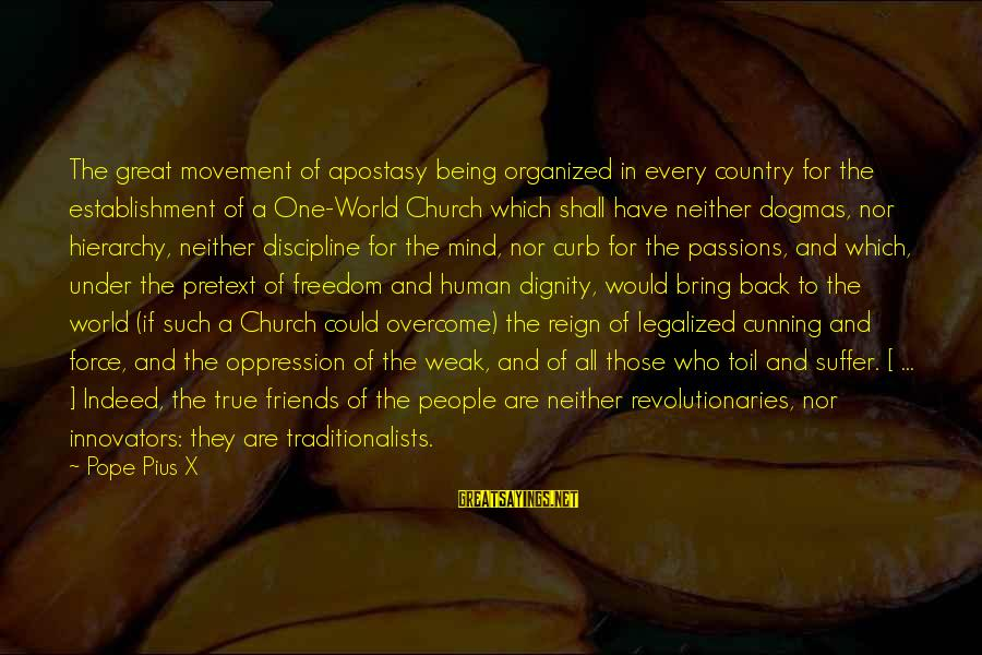 Who Are True Friends Sayings By Pope Pius X: The great movement of apostasy being organized in every country for the establishment of a