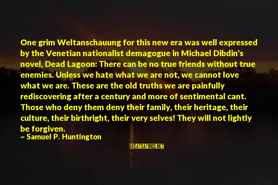 Who Are True Friends Sayings By Samuel P. Huntington: One grim Weltanschauung for this new era was well expressed by the Venetian nationalist demagogue