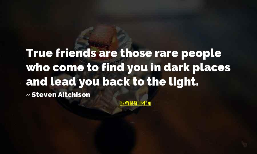 Who Are True Friends Sayings By Steven Aitchison: True friends are those rare people who come to find you in dark places and