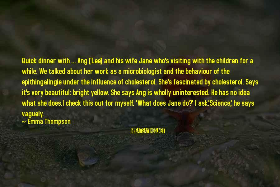 Who Says You're Not Beautiful Sayings By Emma Thompson: Quick dinner with ... Ang [Lee] and his wife Jane who's visiting with the children
