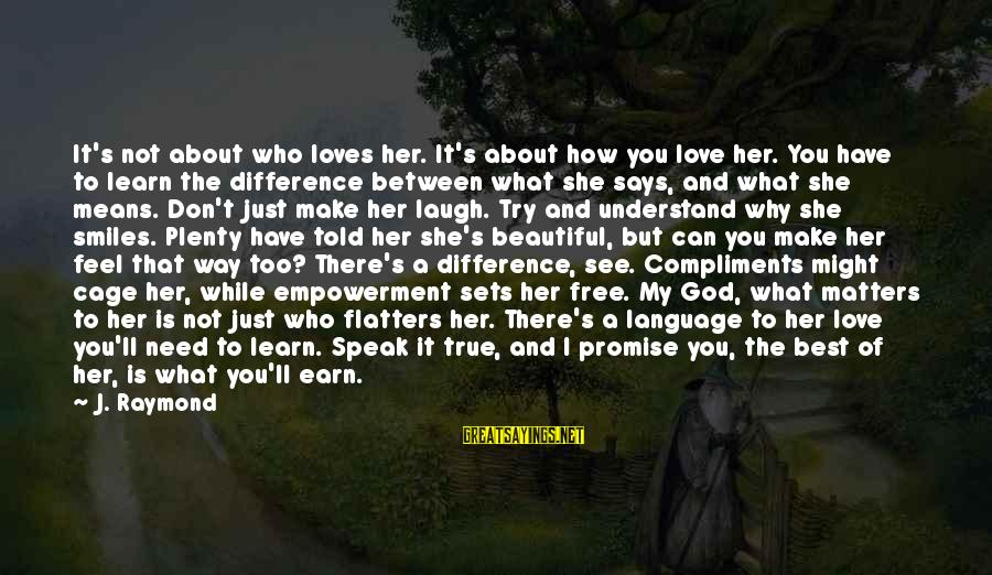 Who Says You're Not Beautiful Sayings By J. Raymond: It's not about who loves her. It's about how you love her. You have to