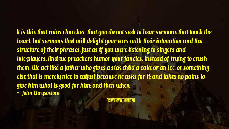 Who Says You're Not Beautiful Sayings By John Chrysostom: It is this that ruins churches, that you do not seek to hear sermons that