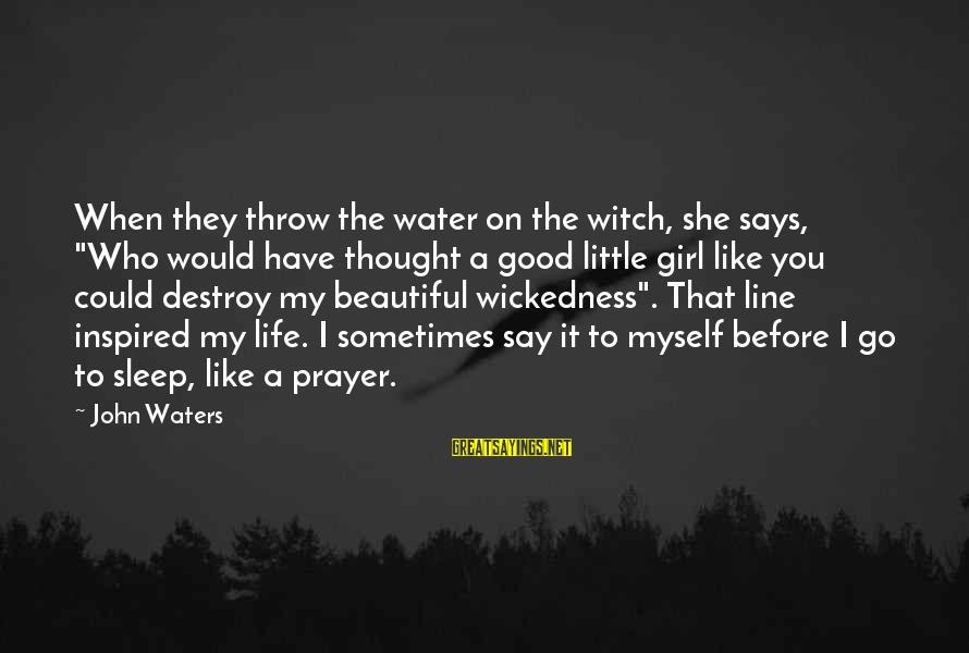 """Who Says You're Not Beautiful Sayings By John Waters: When they throw the water on the witch, she says, """"Who would have thought a"""
